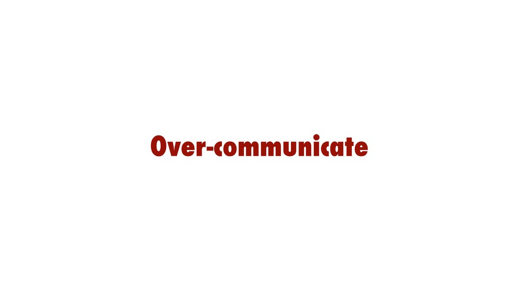 Over-communicate