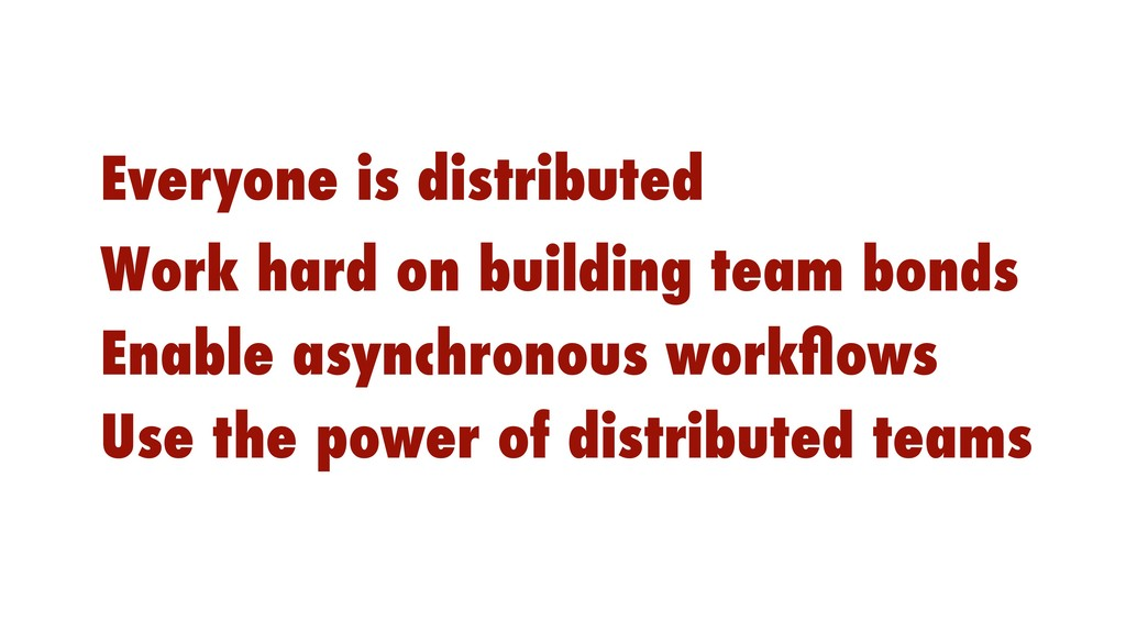 Everyone is distributed Work hard on building t...