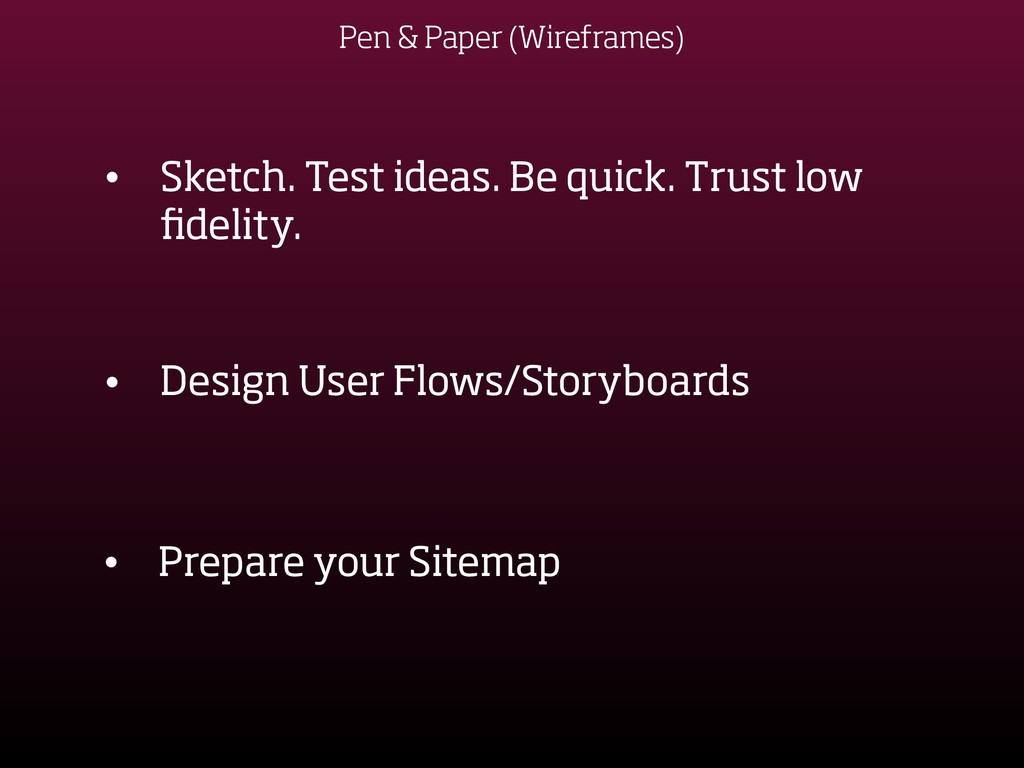 Pen & Paper (Wireframes) • Sketch. Test ideas. ...