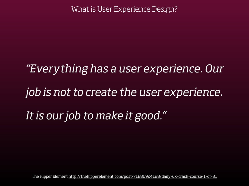 "What is User Experience Design? ""Everything has..."