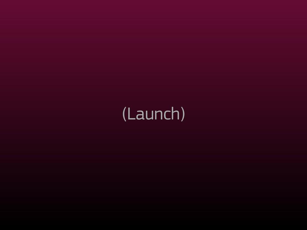 (Launch)