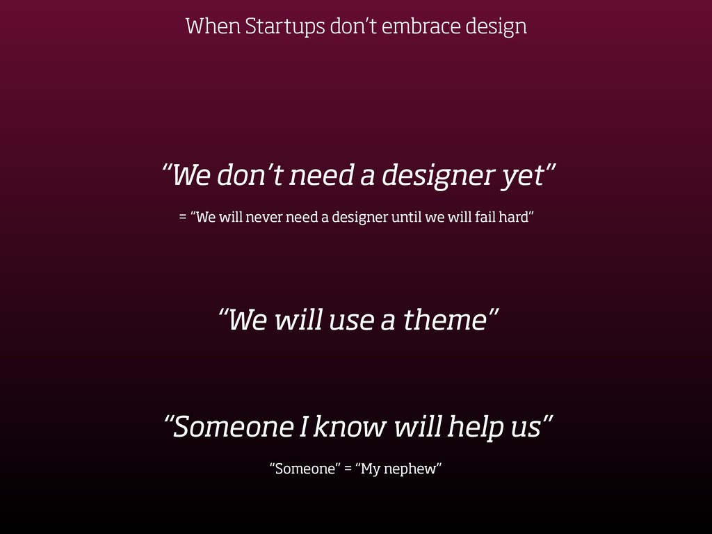 "When Startups don't embrace design ""We don't ne..."