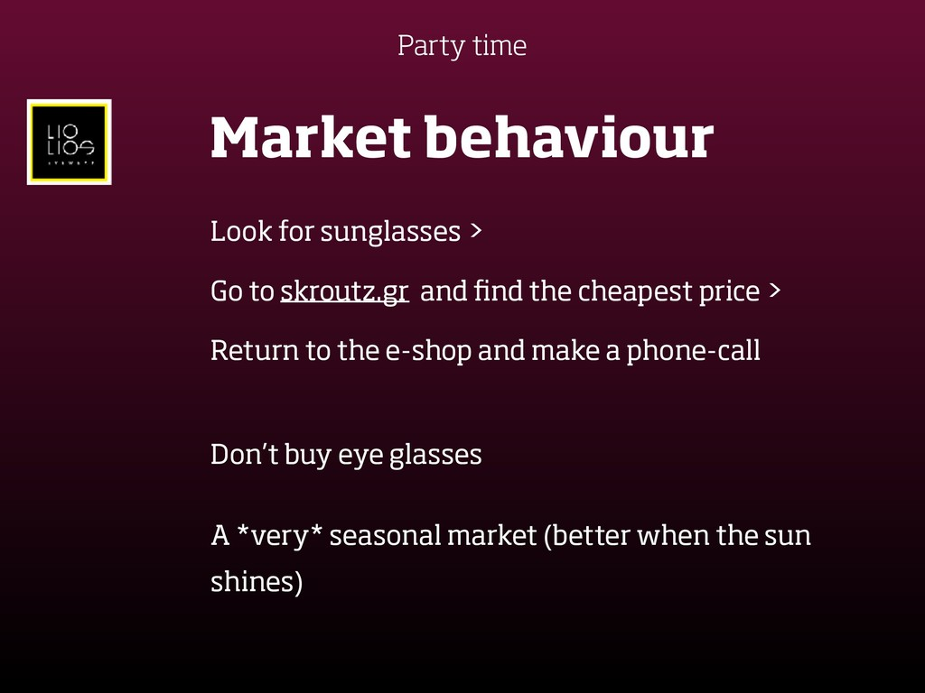 Party time Market behaviour Look for sunglasses...