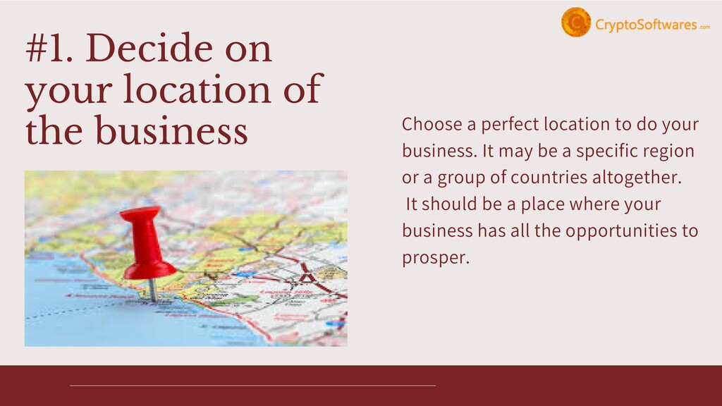 Choose a perfect location to do your business. ...