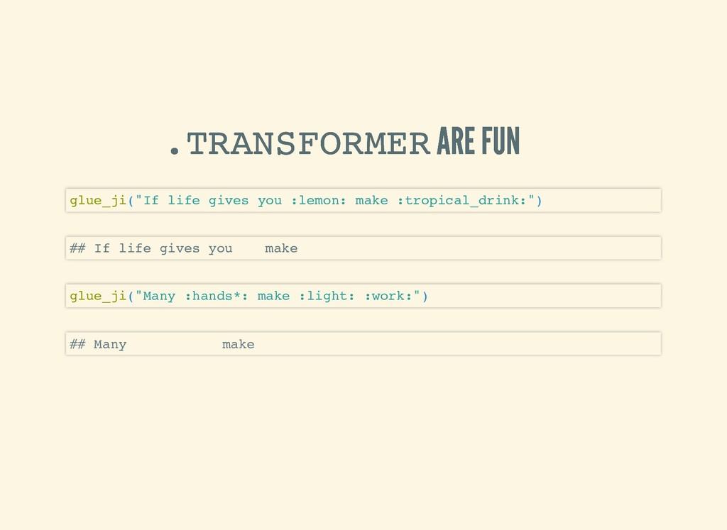 .TRANSFORMER .TRANSFORMER ARE FUN ARE FUN glue_...