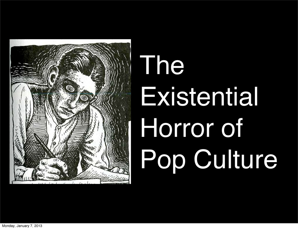 The Existential Horror of Pop Culture Monday, J...