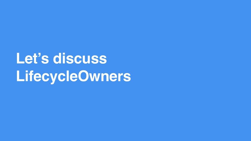 Let's discuss LifecycleOwners