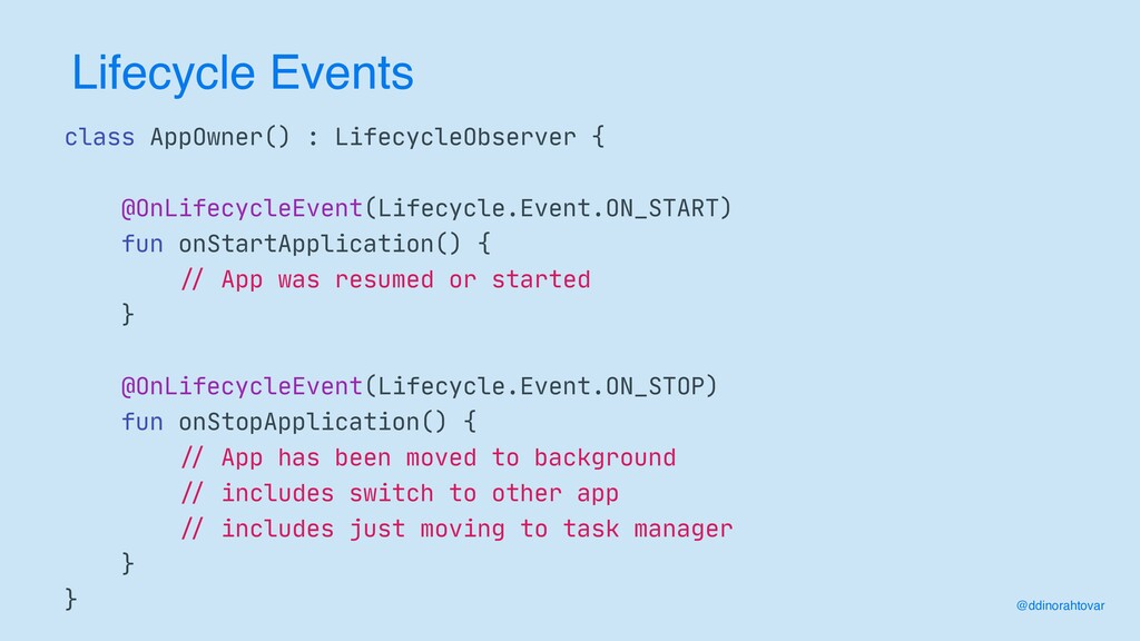 Lifecycle Events class AppOwner() : LifecycleOb...
