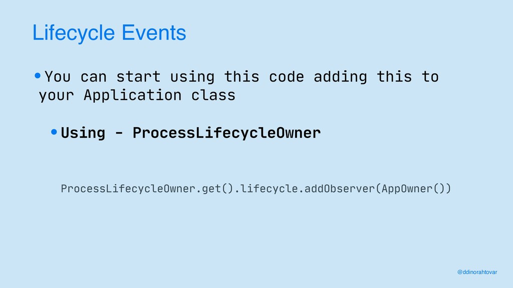 Lifecycle Events •You can start using this code...