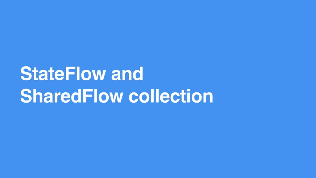 StateFlow and SharedFlow collection