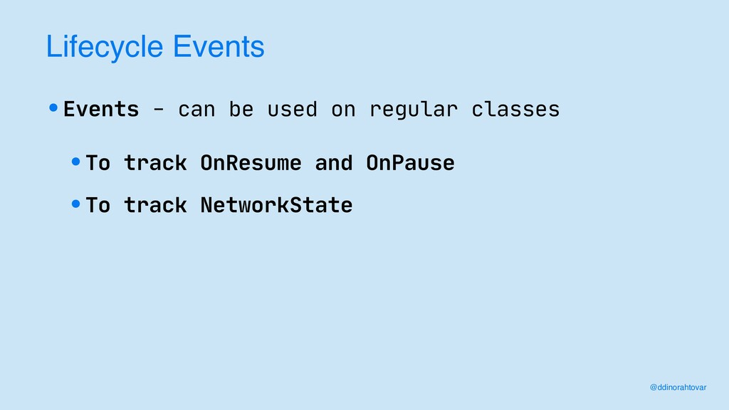 Lifecycle Events •Events - can be used on regul...