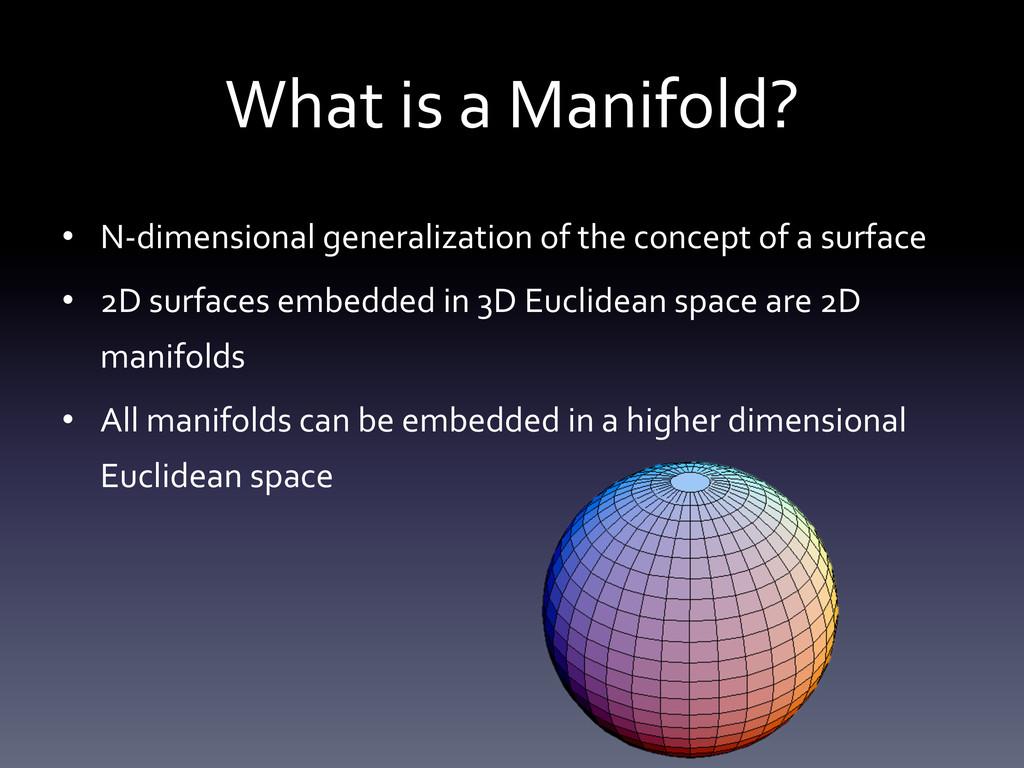 What is a Manifold?  • N-‐dimensi...