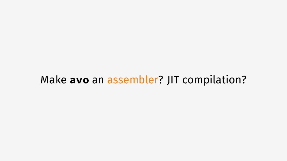 Make avo an assembler? JIT compilation?