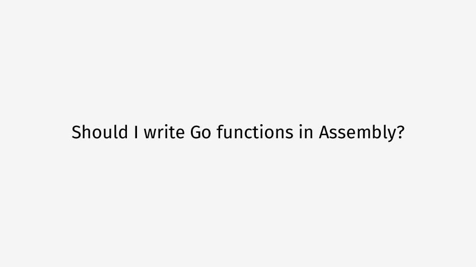 Should I write Go functions in Assembly?