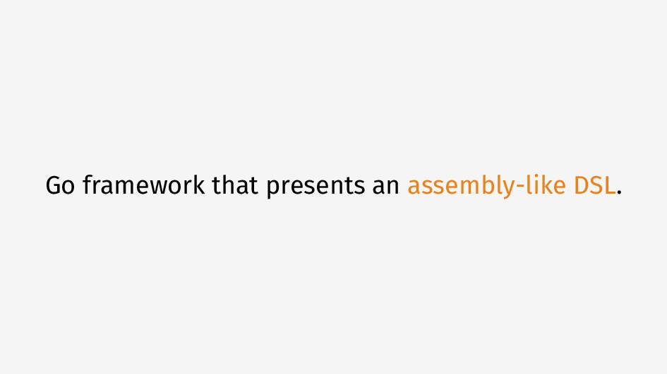Go framework that presents an assembly-like DSL.