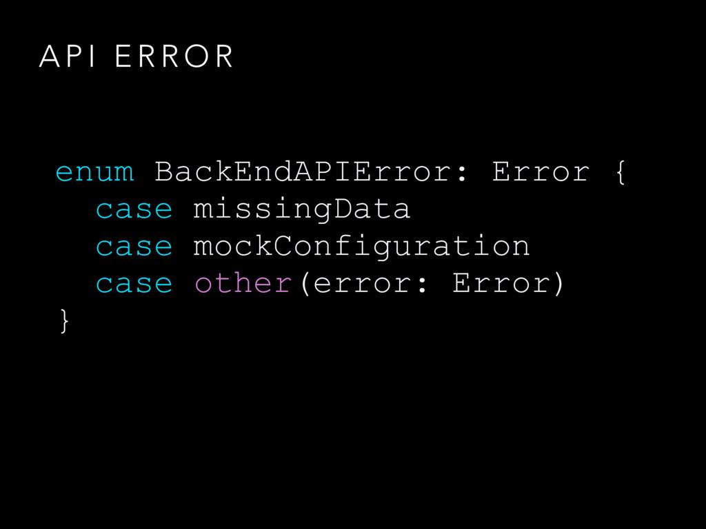 A P I E R R O R enum BackEndAPIError: Error { c...