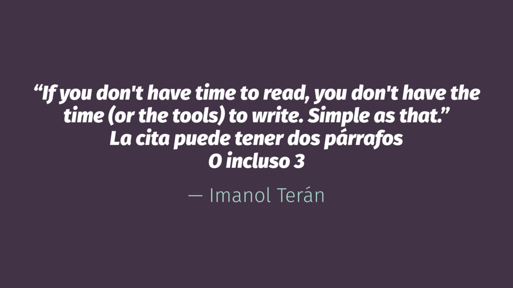 """If you don't have time to read, you don't have..."
