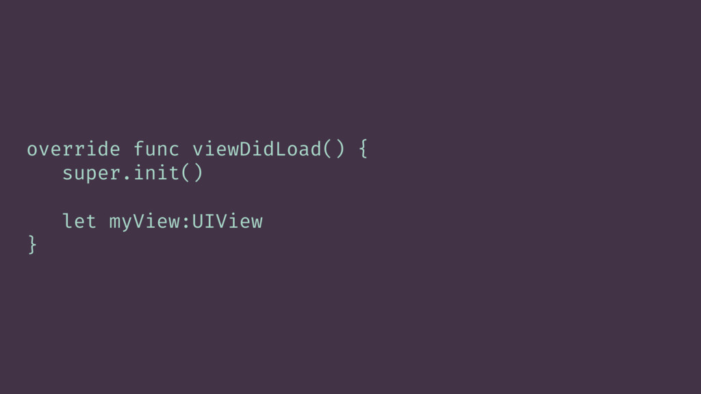 override func viewDidLoad() { super.init() let ...