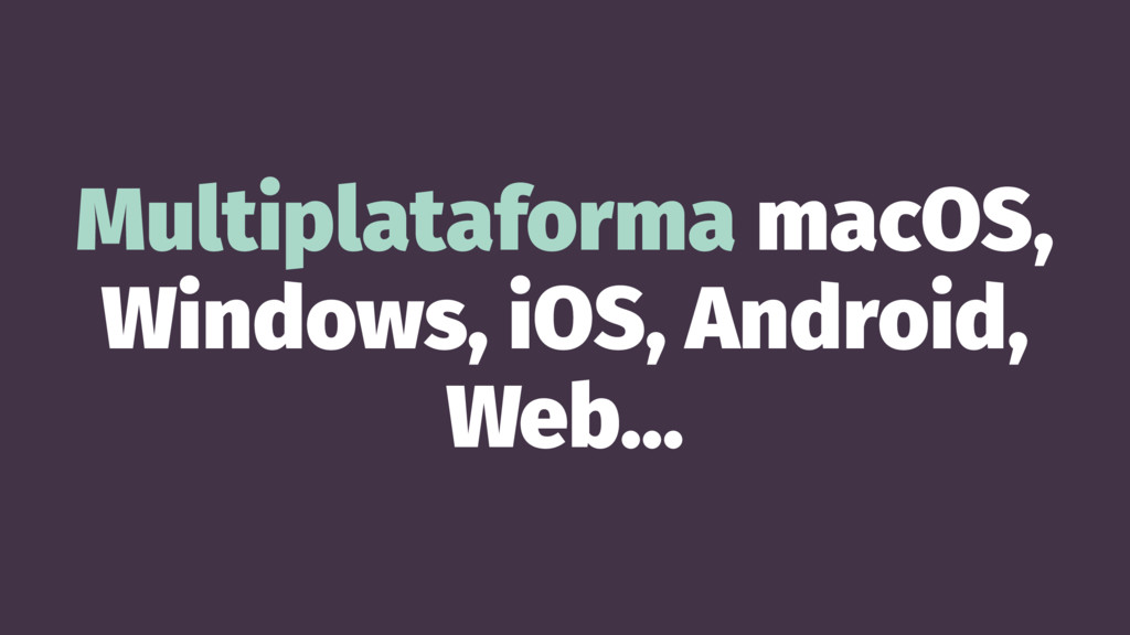 Multiplataforma macOS, Windows, iOS, Android, W...