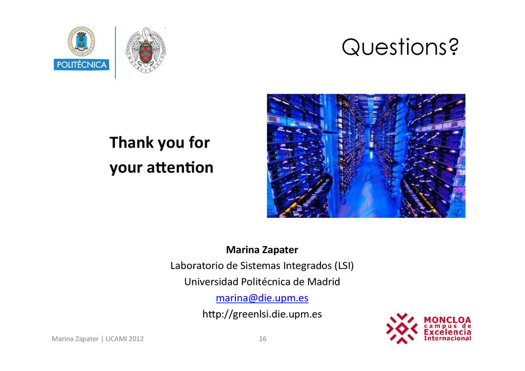 Questions? Marina Zapater | UCAMI 2...