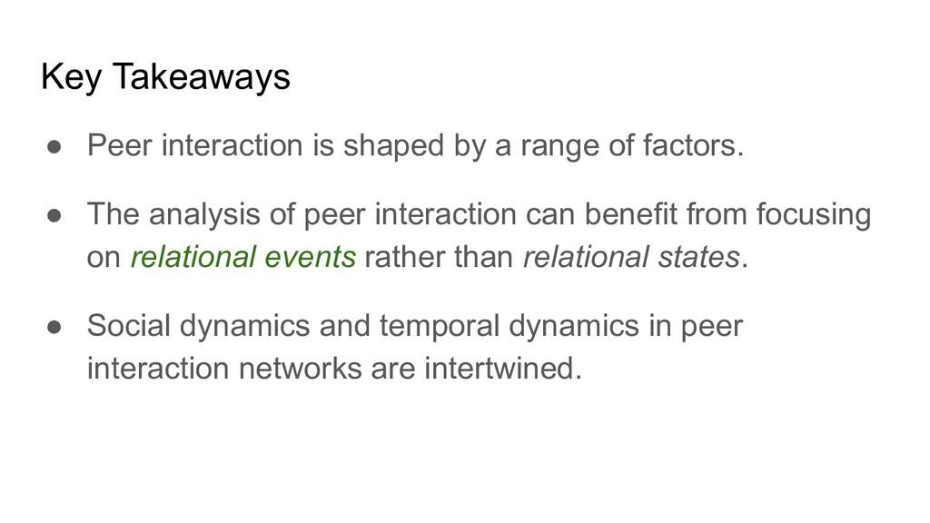Key Takeaways ● Peer interaction is shaped by a...