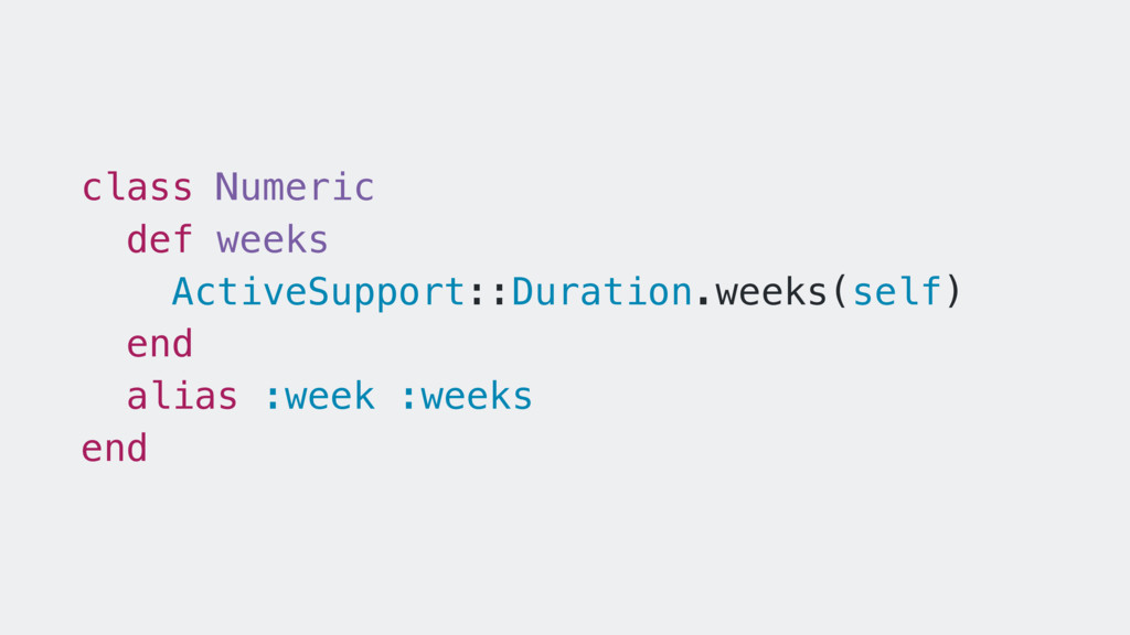 class Numeric def weeks ActiveSupport::Duration...
