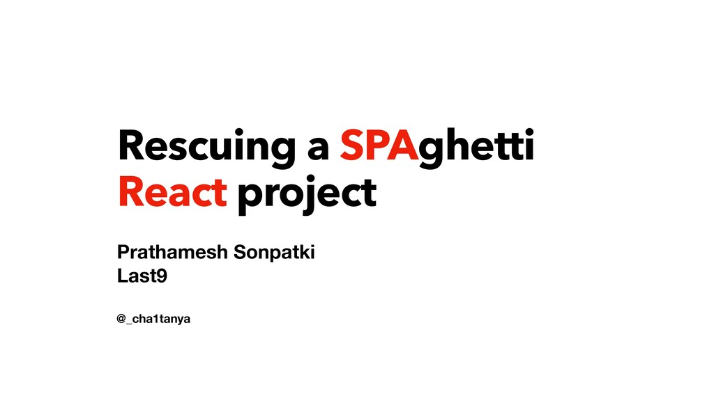 @_cha1tanya Rescuing a SPAghetti React project ...