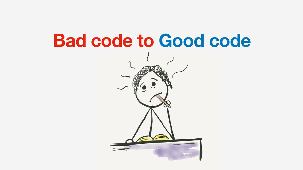 Bad code to Good code