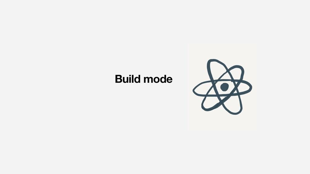 Build mode