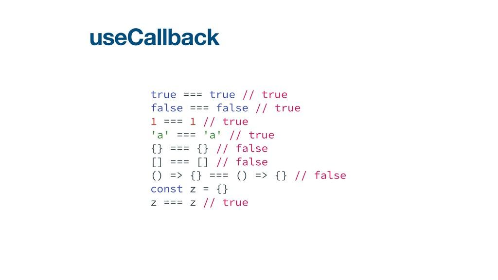 useCallback true === true // true   false === f...