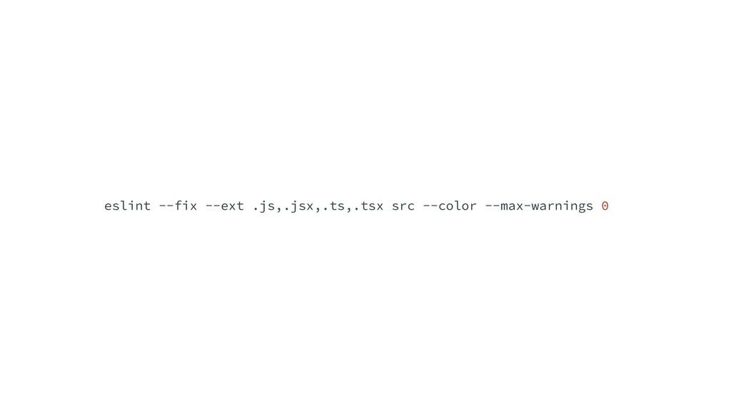 eslint --fix --ext .js,.jsx,.ts,.tsx src --colo...