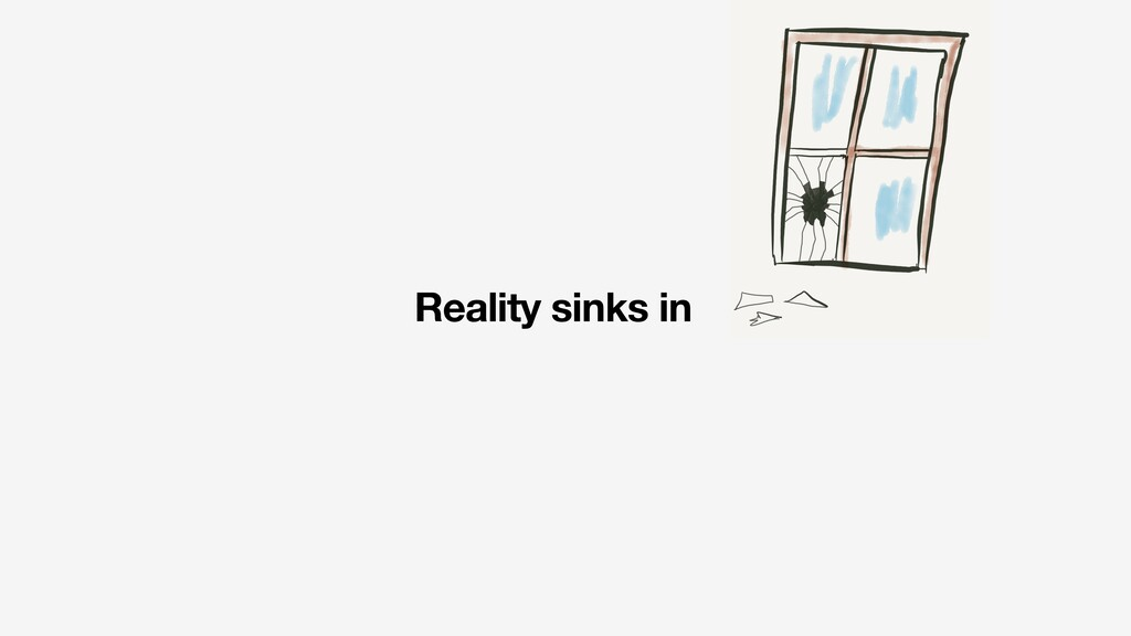 Reality sinks in