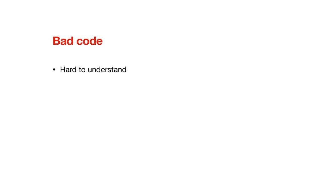 Bad code • Hard to understand