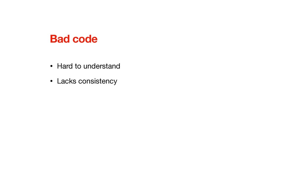 Bad code • Hard to understand  • Lacks consiste...