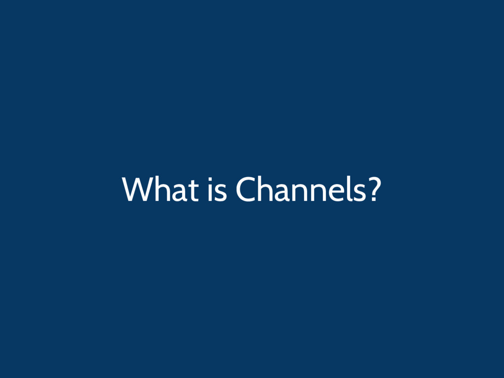 What is Channels?