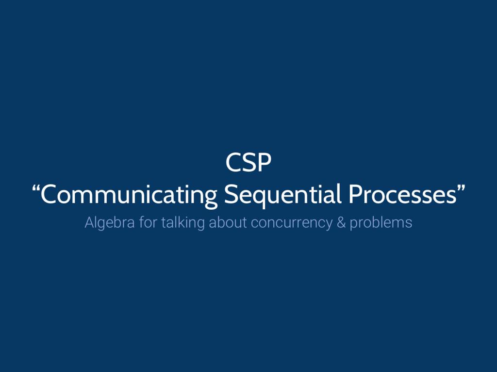 """CSP """"Communicating Sequential Processes"""" Algebr..."""