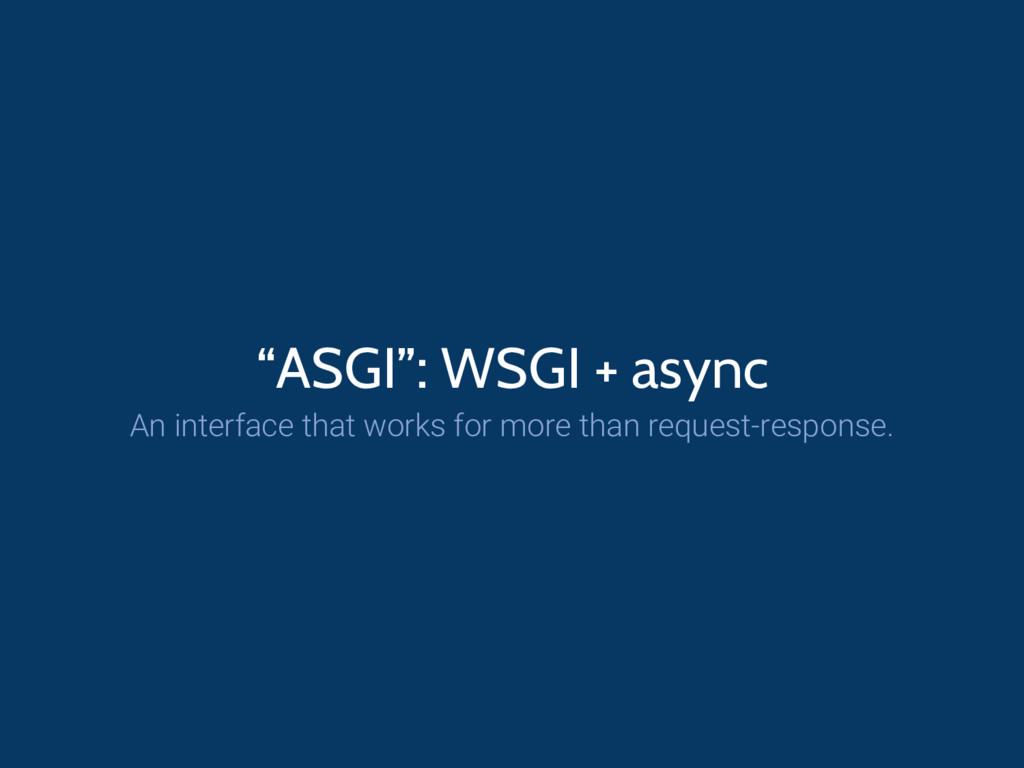 """ASGI"": WSGI + async An interface that works fo..."