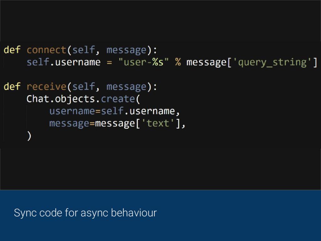 Sync code for async behaviour