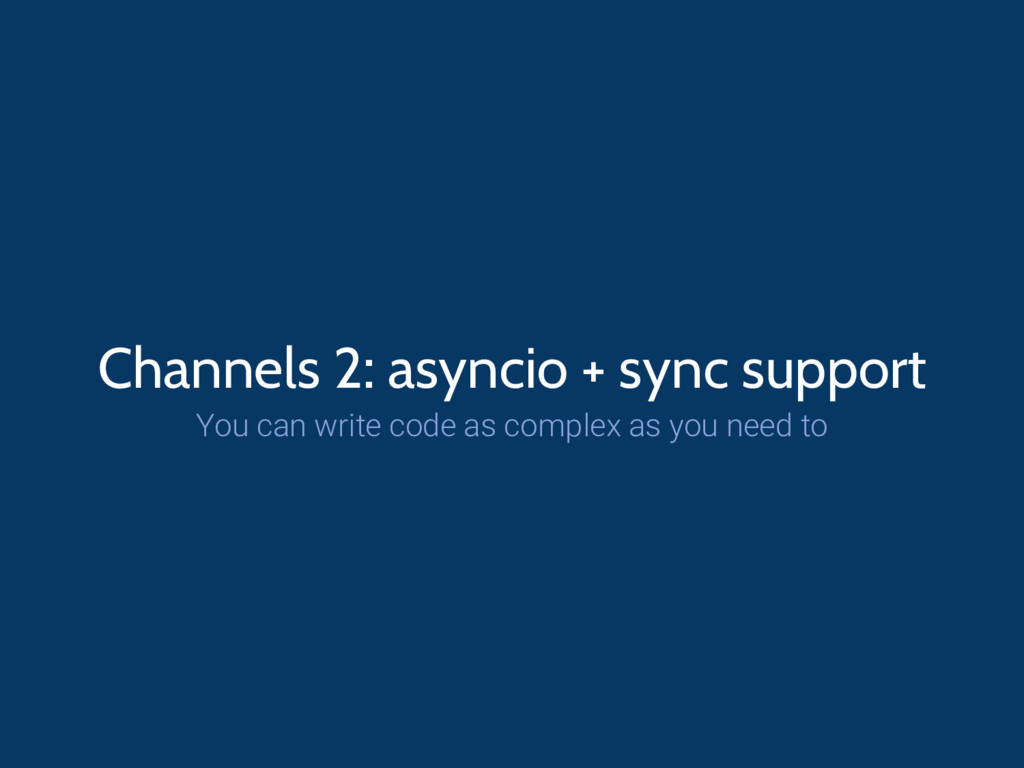 Channels 2: asyncio + sync support You can writ...