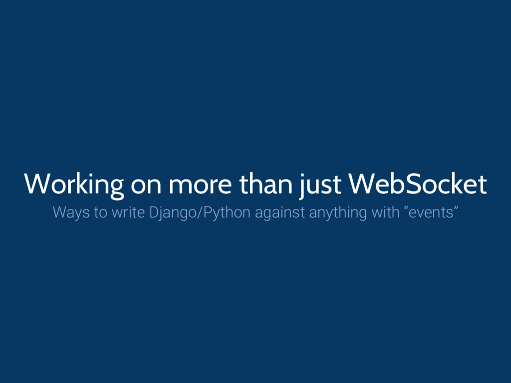 Working on more than just WebSocket Ways to wri...