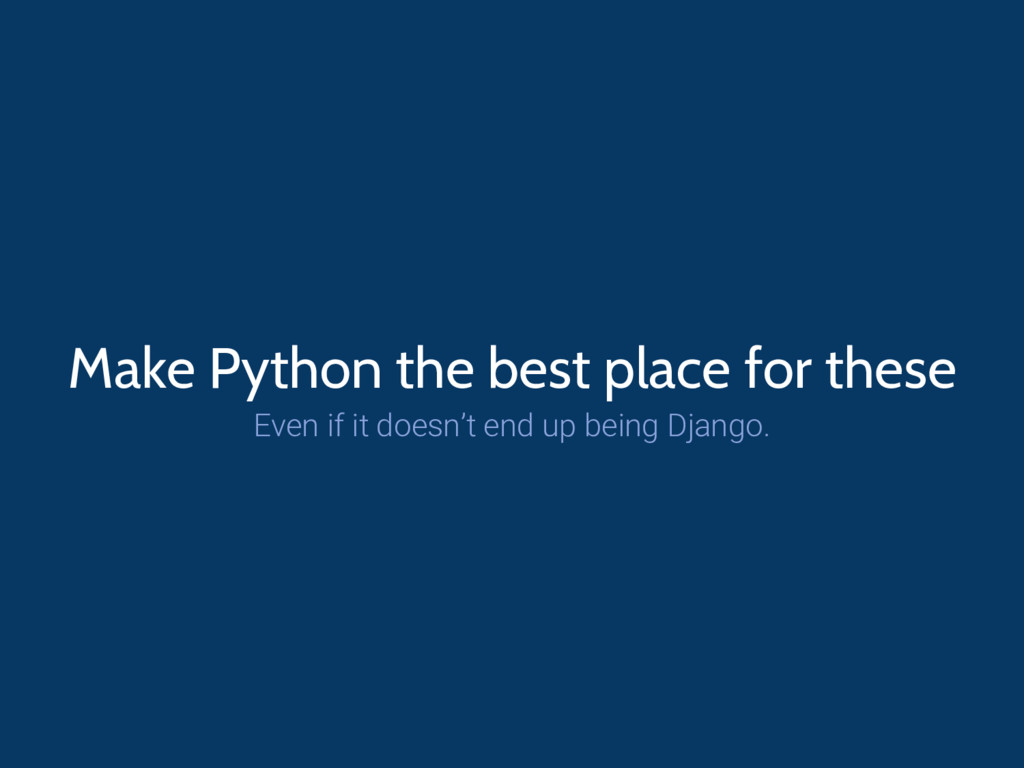 Make Python the best place for these Even if it...