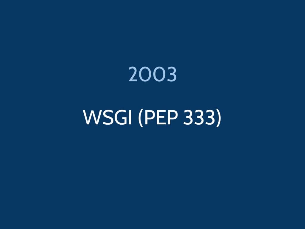 WSGI (PEP 333) 2003