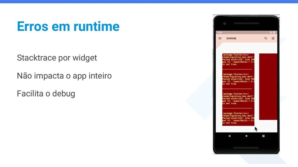 Erros em runtime Stacktrace por widget Não impa...