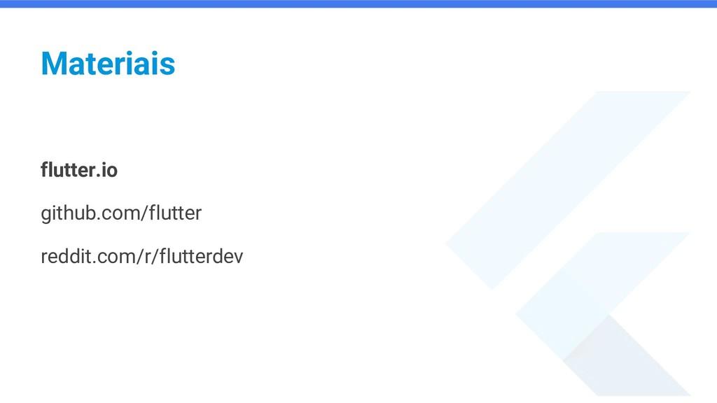 Materiais flutter.io github.com/flutter reddit....