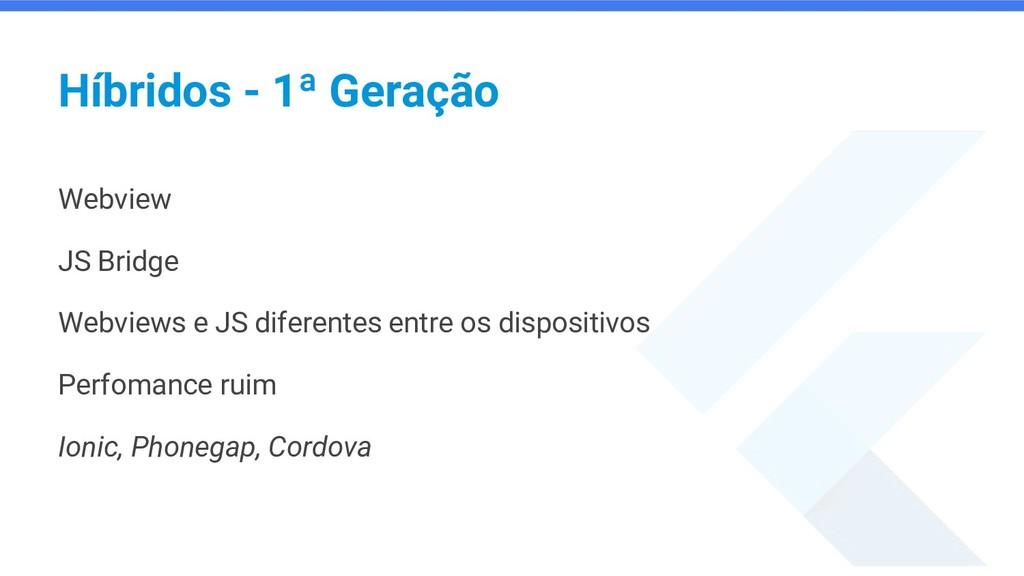 Híbridos - 1ª Geração Webview JS Bridge Webview...