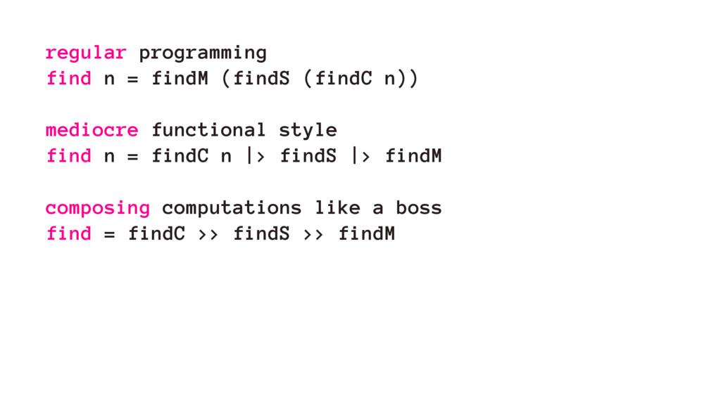 regular programming find n = findM (findS (find...