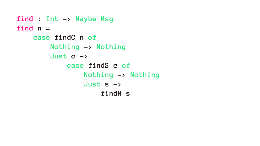 find : Int -> Maybe Msg find n = case findC n o...
