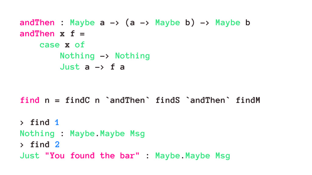 andThen : Maybe a -> (a -> Maybe b) -> Maybe b ...