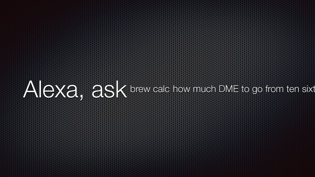 Alexa, askbrew calc how much DME to go from ten...
