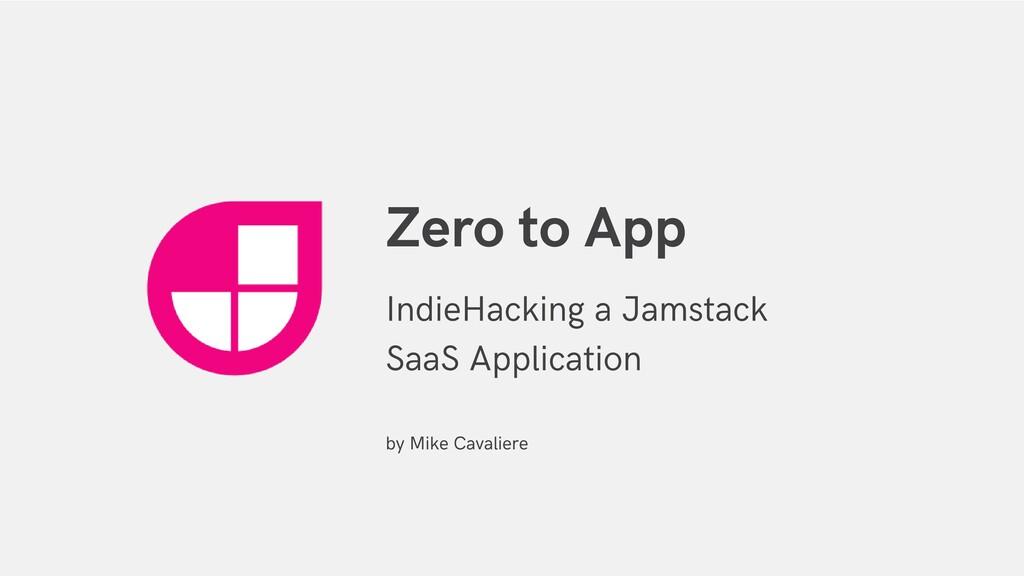 Zero to App IndieHacking a Jamstack SaaS Applic...